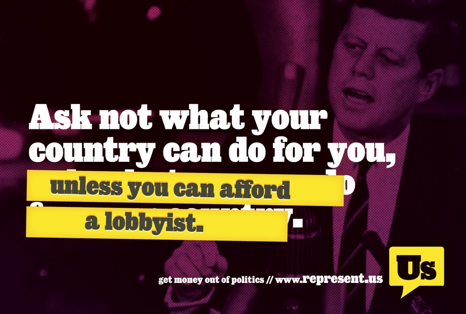 ask not what your country can do for you, [unless you can afford a lobbyist.]